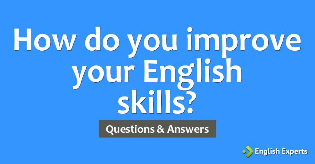 How do you improve your English skills?
