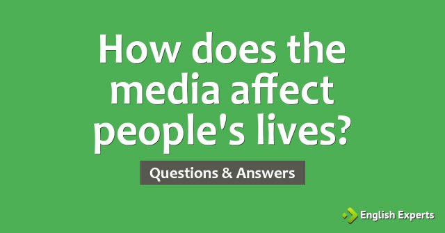 How does the media affect people's lives?