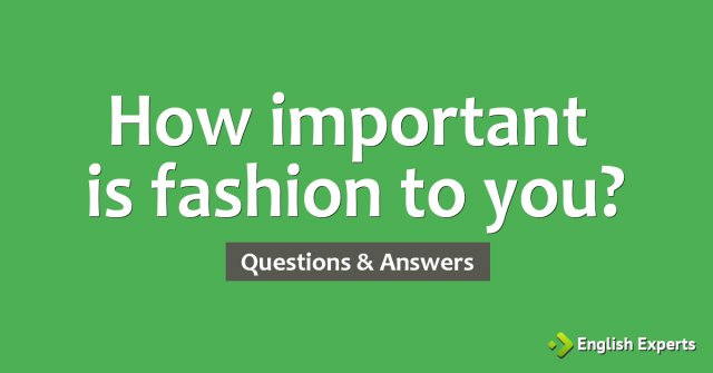 How important is fashion to you?
