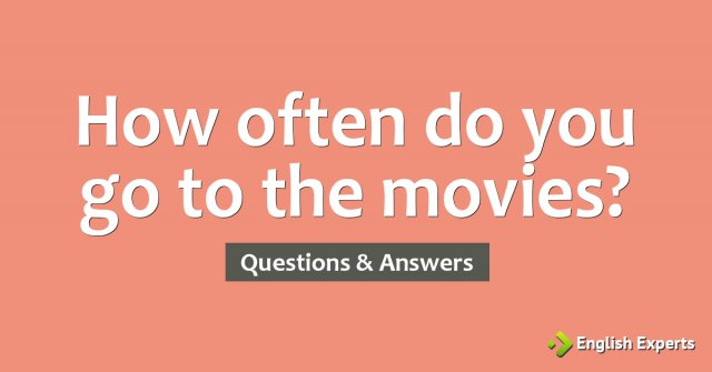 How often do you go to the movies?