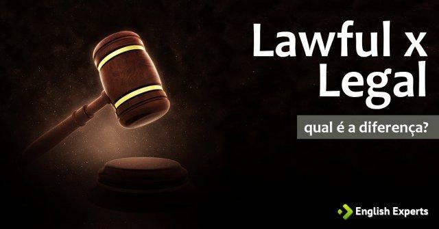 Lawful x Legal: Qual a diferença