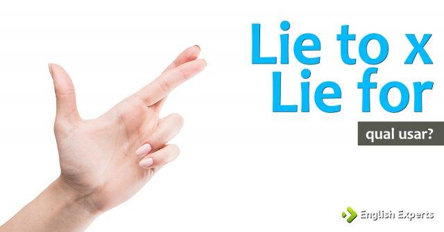 Lie to x Lie for: Mentir para alguém em inglês: Qual usar?