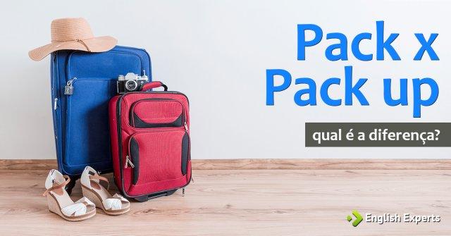 """Diferença entre """"pack"""" e """"pack up"""""""