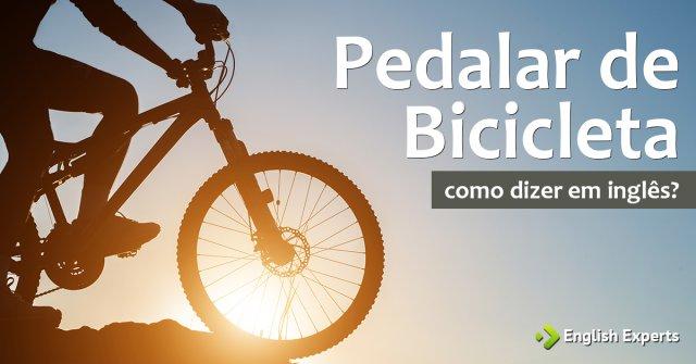 """Como dizer """"Pedalar de Bicicleta"""" em inglês"""