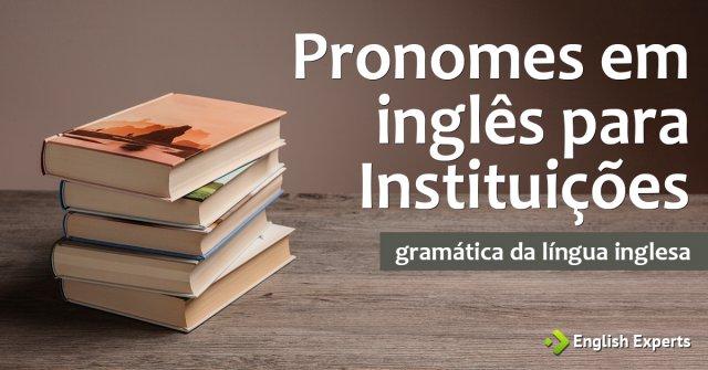 Pronomes em inglês para Instituições: igrejas, prédios, etc.