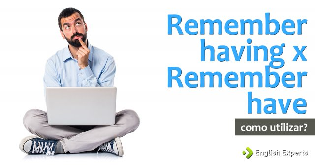 Remember having x Remember have: Qual utilizar