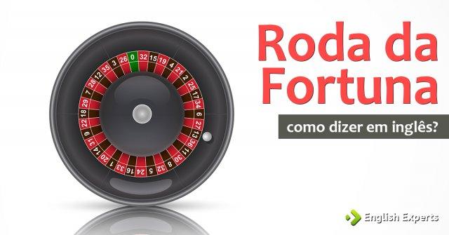 """Como dizer """"Roda da Fortuna"""" em inglês"""