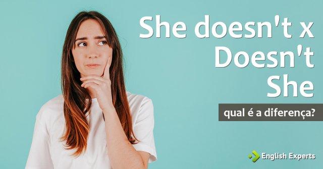 She doesn't e Doesn't She: Qual é a diferença?