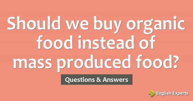 Should we buy organic food instead of mass produced food?