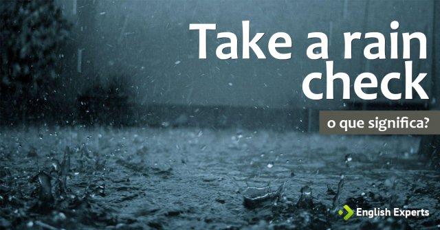 """O que significa """"Take a rain check"""""""