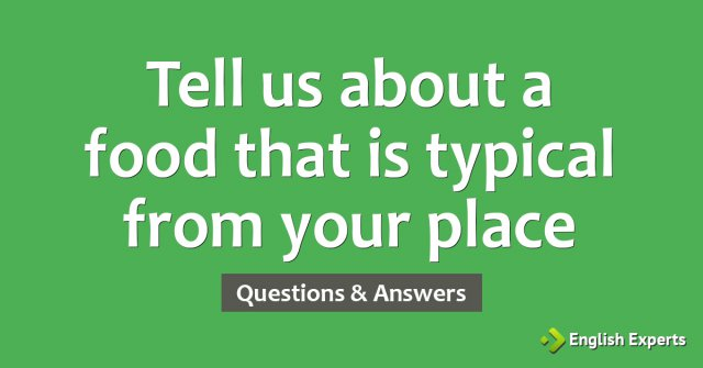 Tell us about a food that is typical from your place
