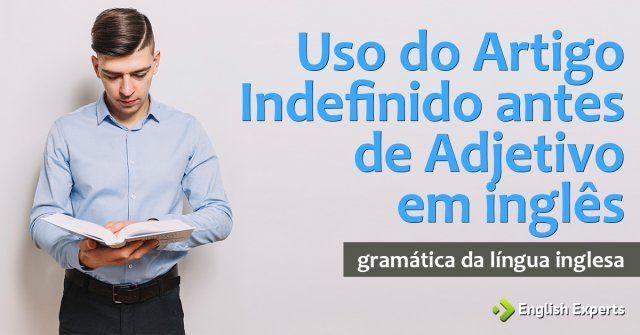 Uso do Artigo Indefinido antes de Adjetivo em inglês