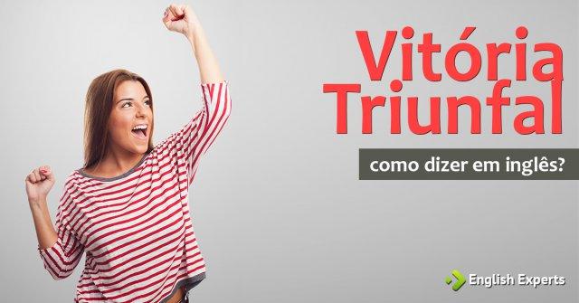"""Como dizer """"Vitória Triunfal"""" em inglês"""