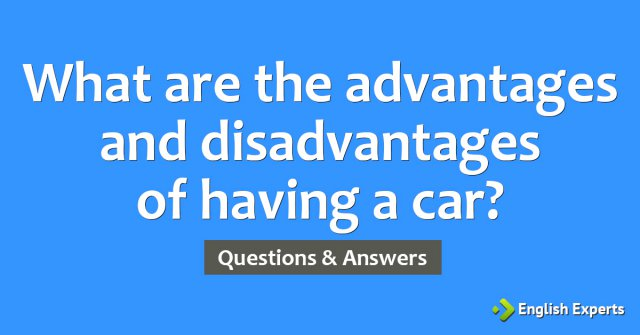 What are the advantages and disadvantages of having a car?