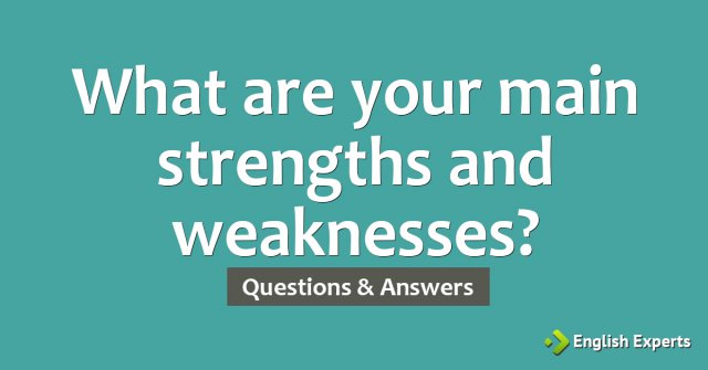 What are your main strengths and weaknesses?