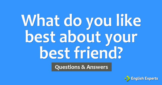 What do you like about your best friend