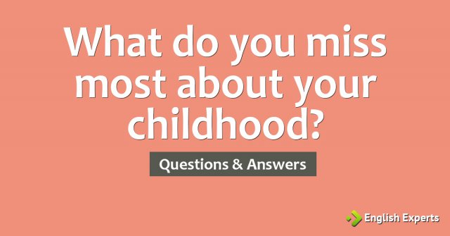 What do you miss most about your childhood?