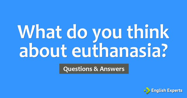 What do you think about euthanasia?