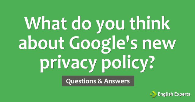 What do you think about Google's new privacy policy?