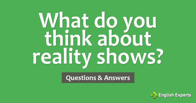 What do you think about reality shows?
