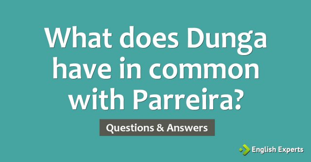 What does Dunga have in common with Parreira?