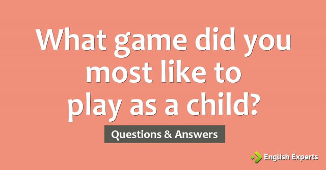 What game did you most like to play as a child?