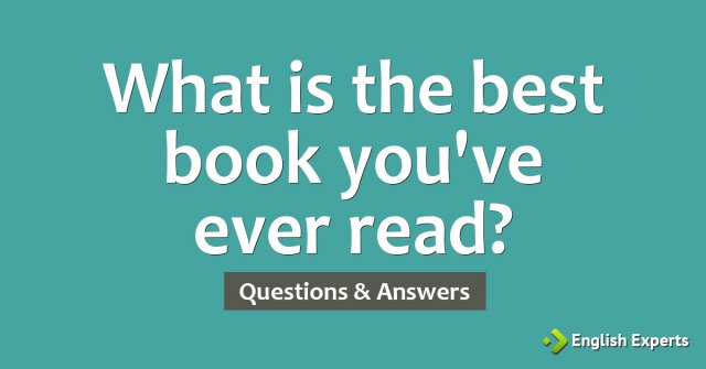 What is the best book you've ever read?