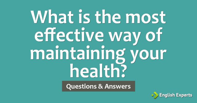 What is the most effective way of maintaining your health?