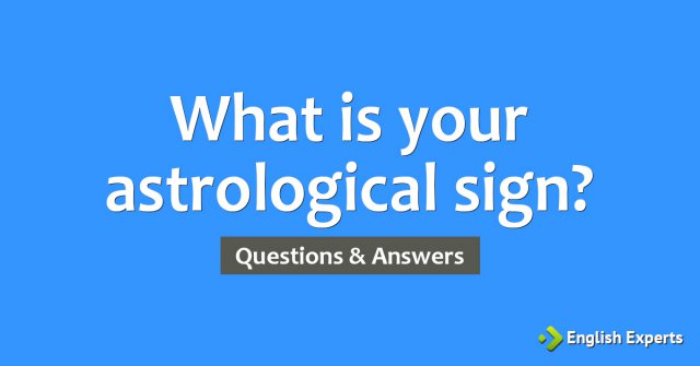 What is your astrological sign?