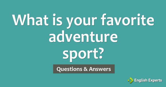 What is your favorite adventure sport?