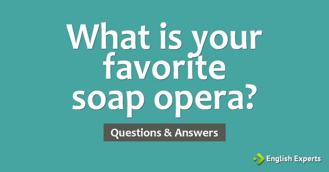 What is your favorite soap opera?