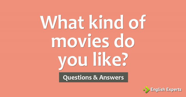 What kind of movies do you like?