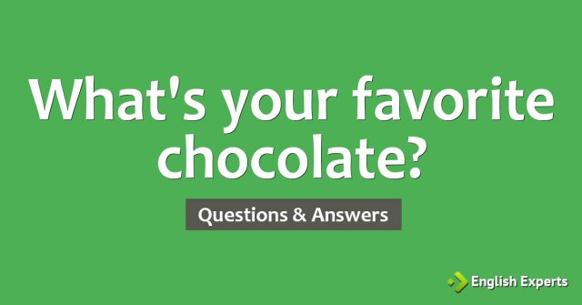 What's your favorite chocolate?