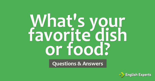 What's your favorite dish or food?