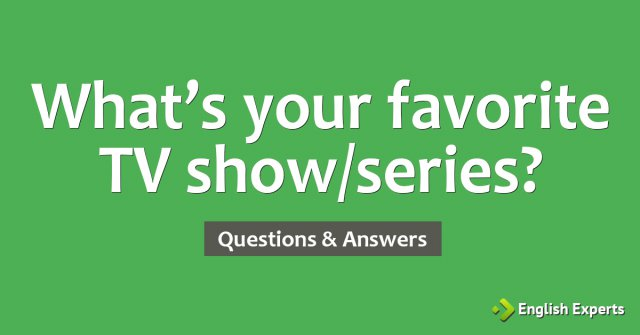 What's your favorite TV show/series?