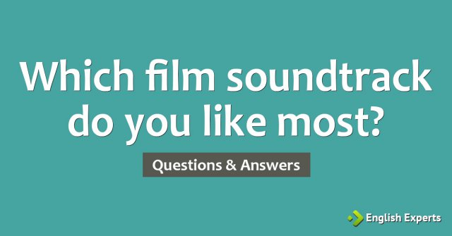 Which film soundtrack do you like most?