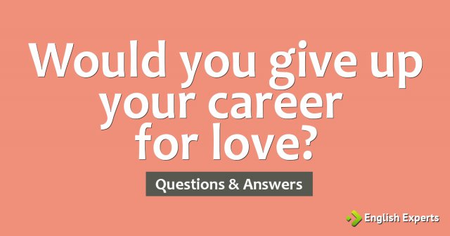 Would you give up your career for love?