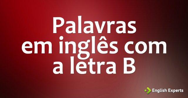 Palavras em inglês iniciadas com a letra B