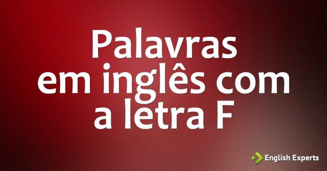 Palavras em inglês iniciadas com a letra F
