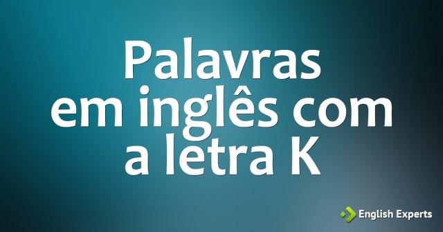 Palavras em inglês iniciadas com a letra K