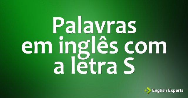 Palavras Em Inglês Iniciadas Com A Letra S English Experts