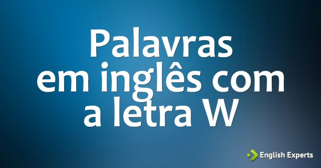 Palavras em inglês iniciadas com a letra W