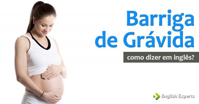 """Como dizer """"Barriga de grávida"""" em inglês"""