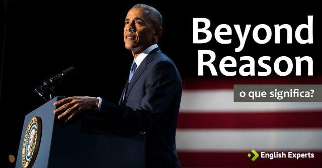 Significado de ''Beyond reason''