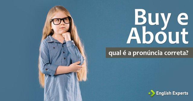 Buy e About: Qual é a pronúncia correta?