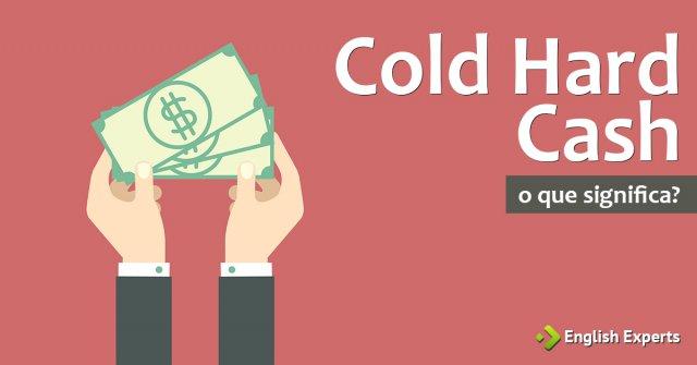 Cold hard cash - Tradução em português