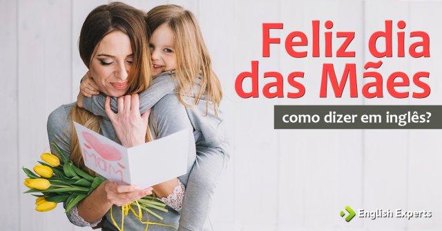 """Como dizer """"Feliz dia das mães"""" em inglês"""