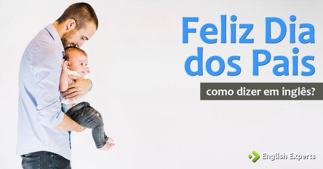 """Como dizer """"Feliz Dia dos Pais"""" em inglês"""