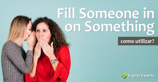 Fill Someone in on Something: Como utilizar