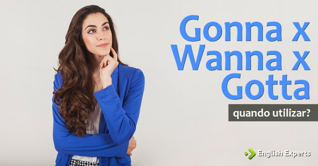 Gonna x Wanna x Gotta: Quando utilizar